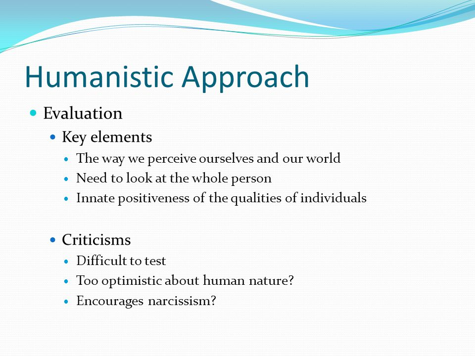 Humanistic Approach Evaluation Key elements Criticisms