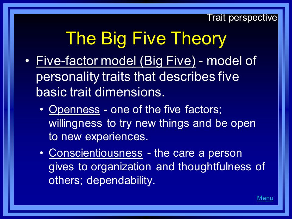 Trait perspective The Big Five Theory. Five-factor model (Big Five) - model of personality traits that describes five basic trait dimensions.