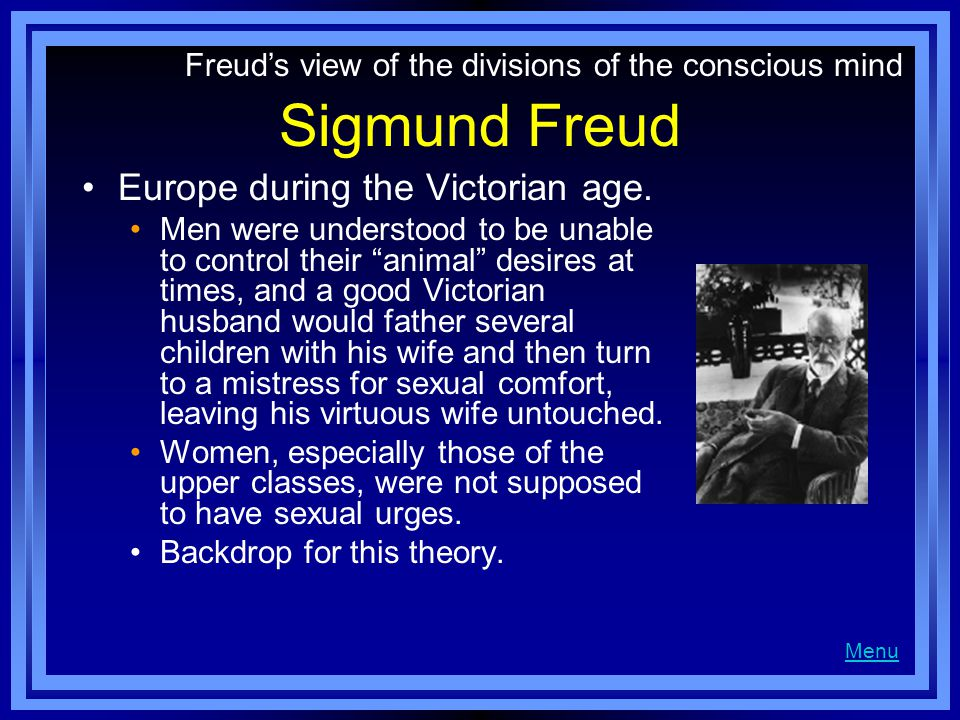 Sigmund Freud Europe during the Victorian age.