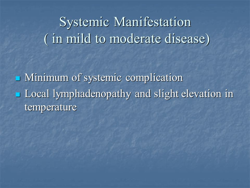 Systemic Manifestation ( in mild to moderate disease)