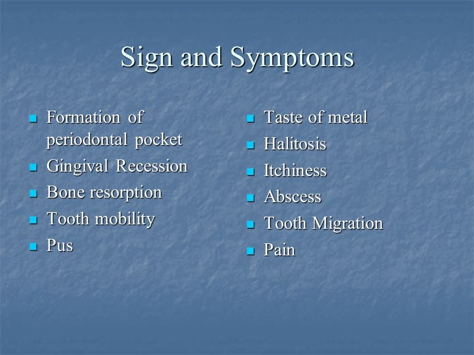 Sign and Symptoms Formation of periodontal pocket Gingival Recession