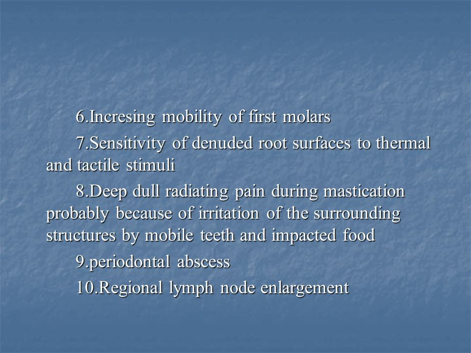 6.Incresing mobility of first molars