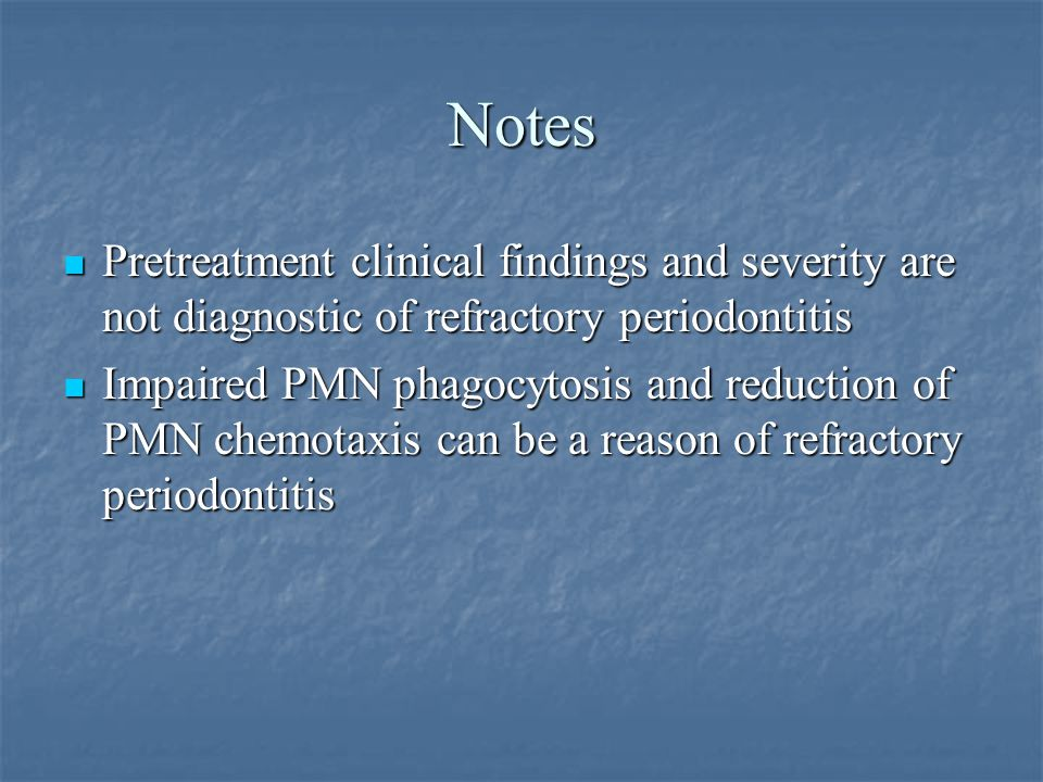 Notes Pretreatment clinical findings and severity are not diagnostic of refractory periodontitis.