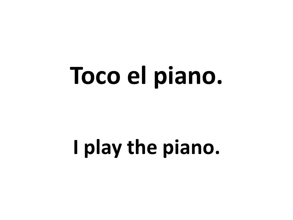 Toco el piano. I play the piano.