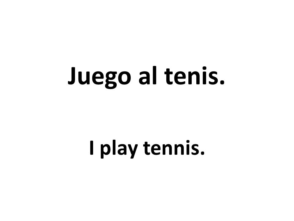 Juego al tenis. I play tennis.