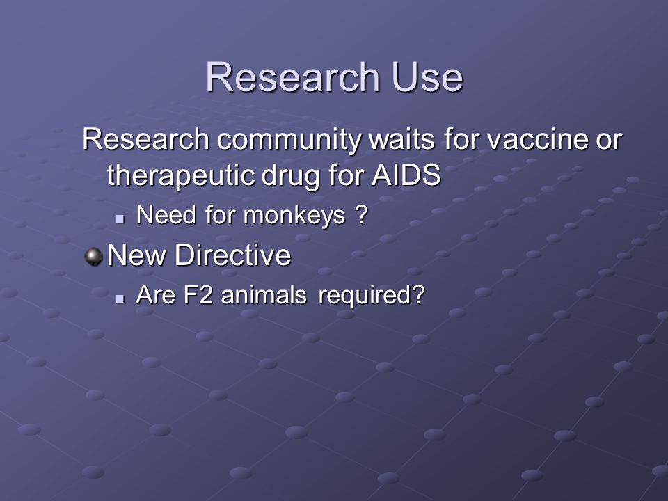 Research Use Research community waits for vaccine or therapeutic drug for AIDS. Need for monkeys