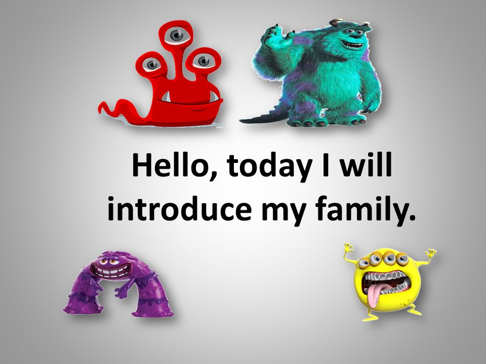 Hello, today I will introduce my family.