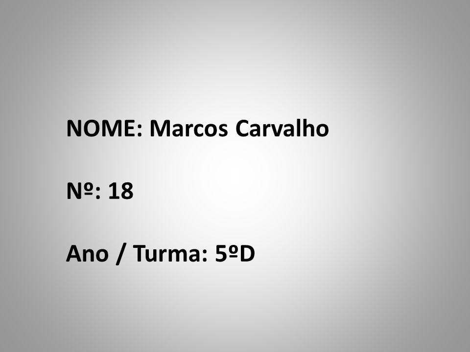 NOME: Marcos Carvalho Nº: 18 Ano / Turma: 5ºD