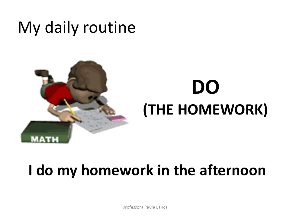 I do my homework in the afternoon