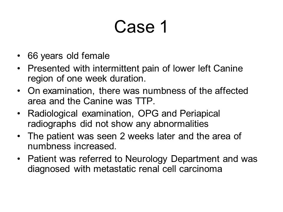 Case 1 66 years old female. Presented with intermittent pain of lower left Canine region of one week duration.