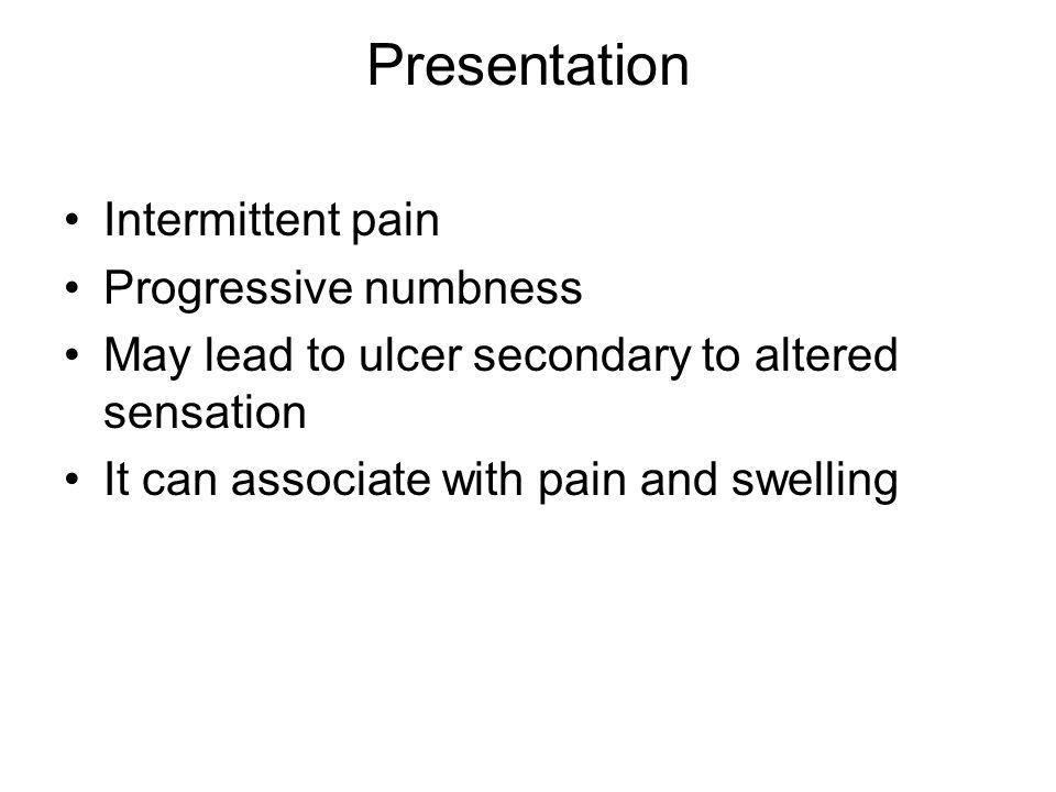 Presentation Intermittent pain Progressive numbness