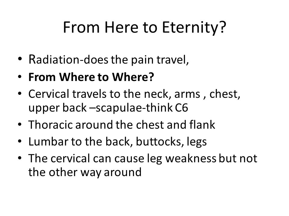From Here to Eternity Radiation-does the pain travel,