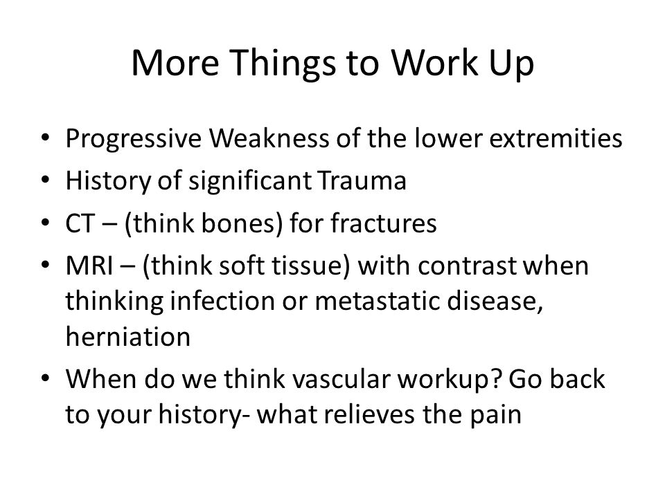 More Things to Work Up Progressive Weakness of the lower extremities