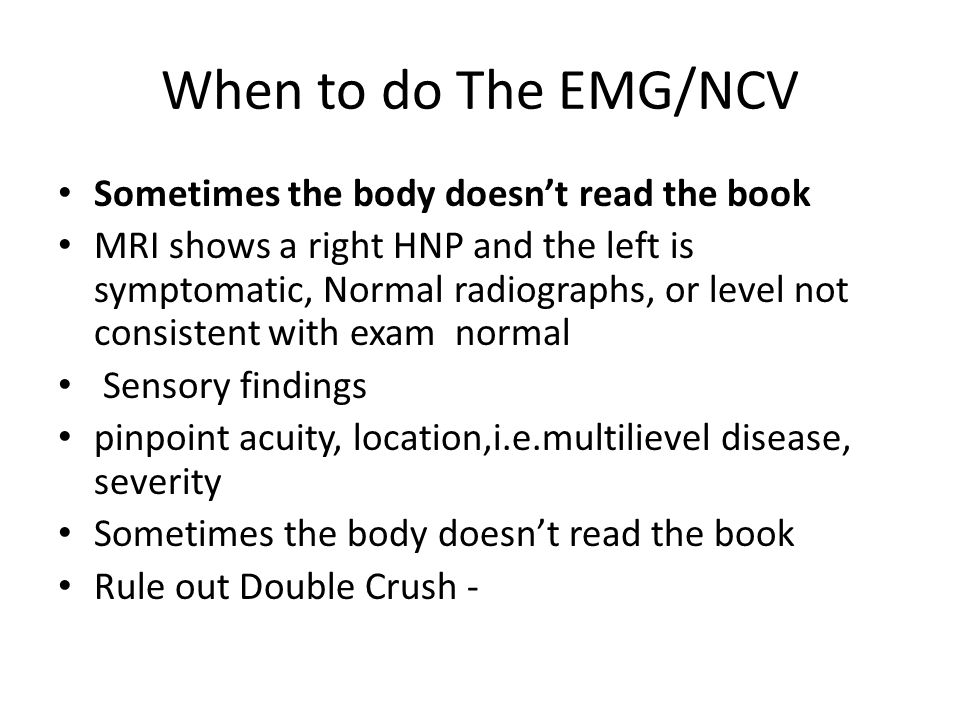 When to do The EMG/NCV Sometimes the body doesn't read the book