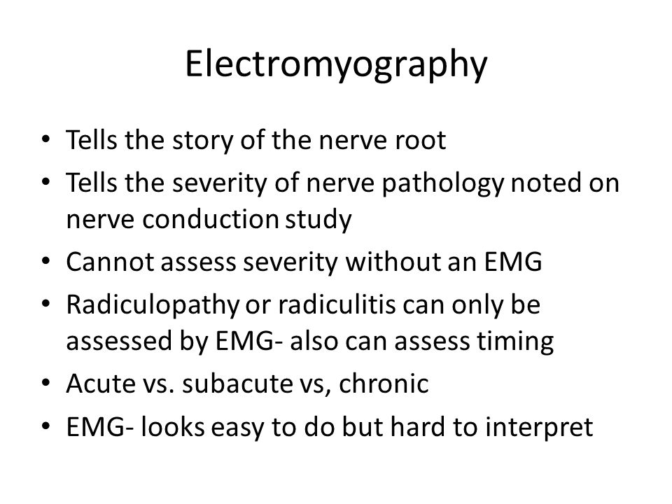 Electromyography Tells the story of the nerve root