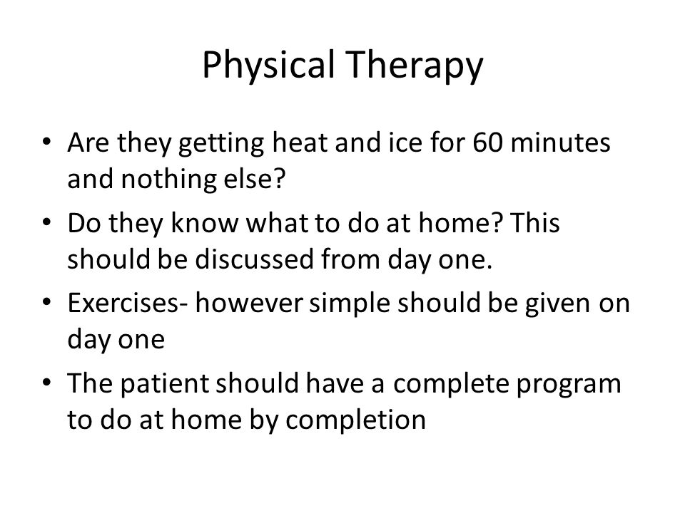 Physical Therapy Are they getting heat and ice for 60 minutes and nothing else