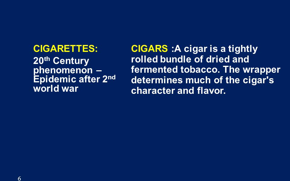 CIGARETTES: 20th Century phenomenon – Epidemic after 2nd world war.