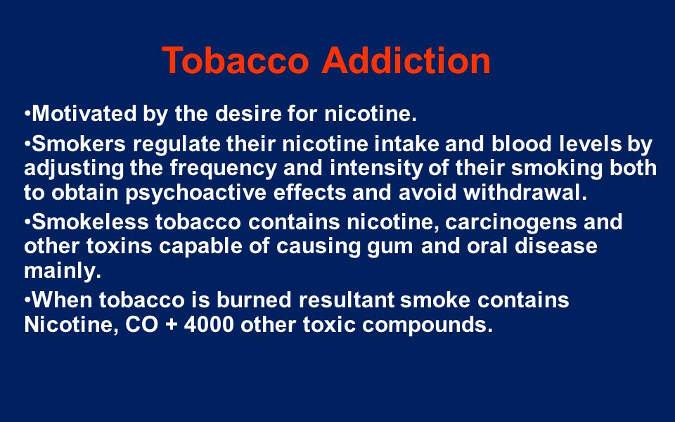 Tobacco Addiction Motivated by the desire for nicotine.
