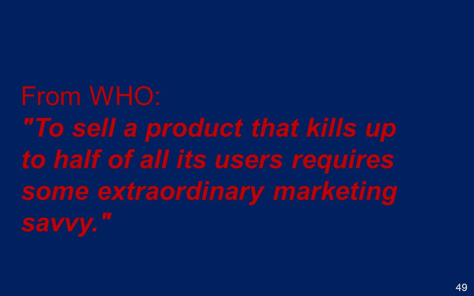 From WHO: To sell a product that kills up to half of all its users requires some extraordinary marketing savvy.