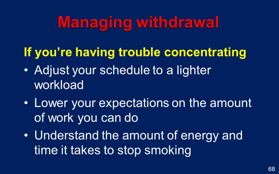 Managing withdrawal If you're having trouble concentrating