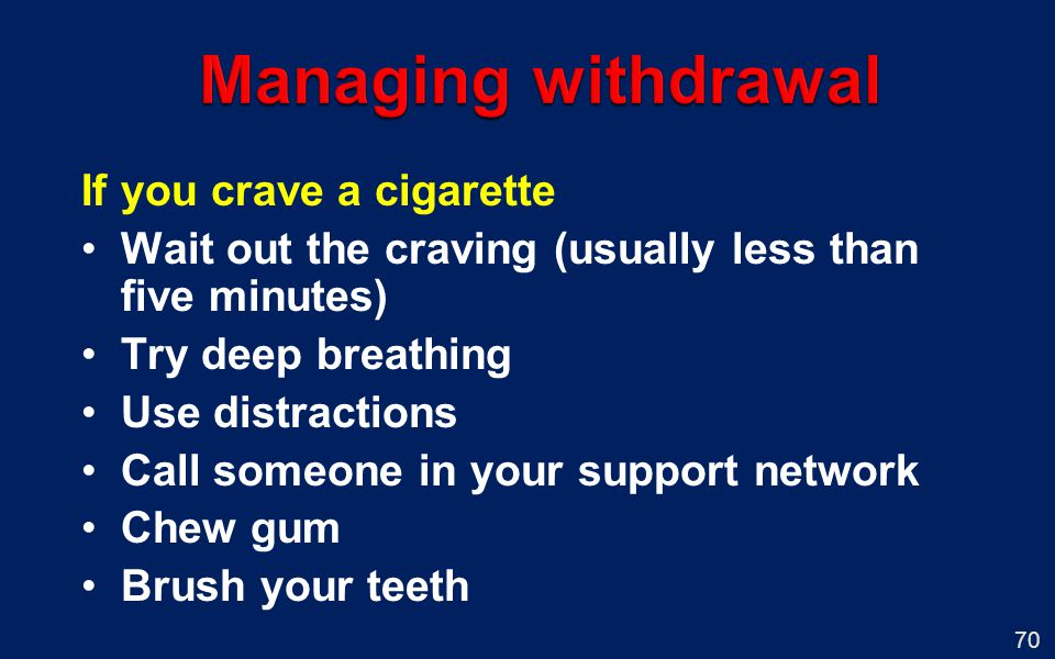Managing withdrawal If you crave a cigarette