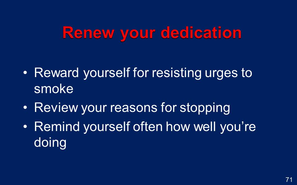 Renew your dedication Reward yourself for resisting urges to smoke