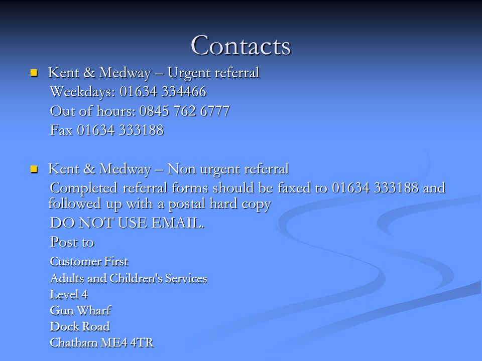 Contacts Kent & Medway – Urgent referral Weekdays: 01634 334466