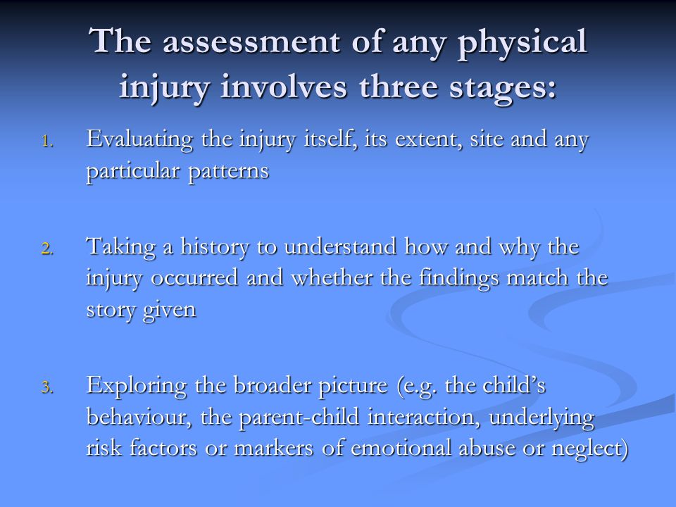 The assessment of any physical injury involves three stages: