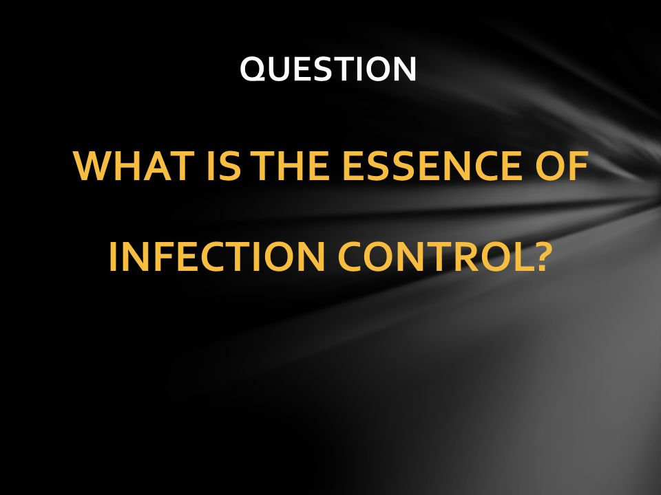WHAT IS THE ESSENCE OF INFECTION CONTROL