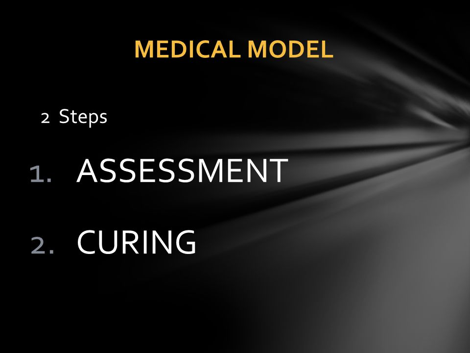 MEDICAL MODEL 2 Steps ASSESSMENT CURING