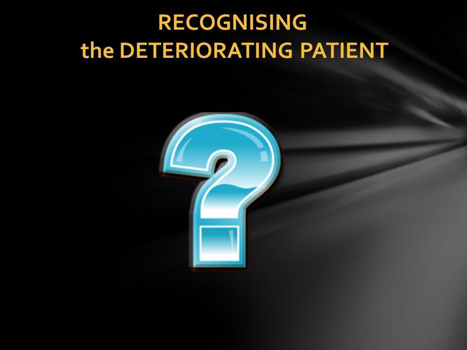 RECOGNISING the DETERIORATING PATIENT