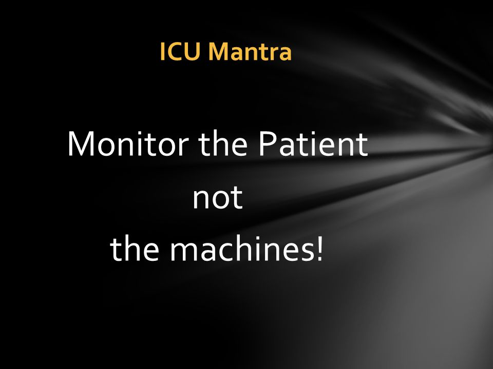 Monitor the Patient not the machines!