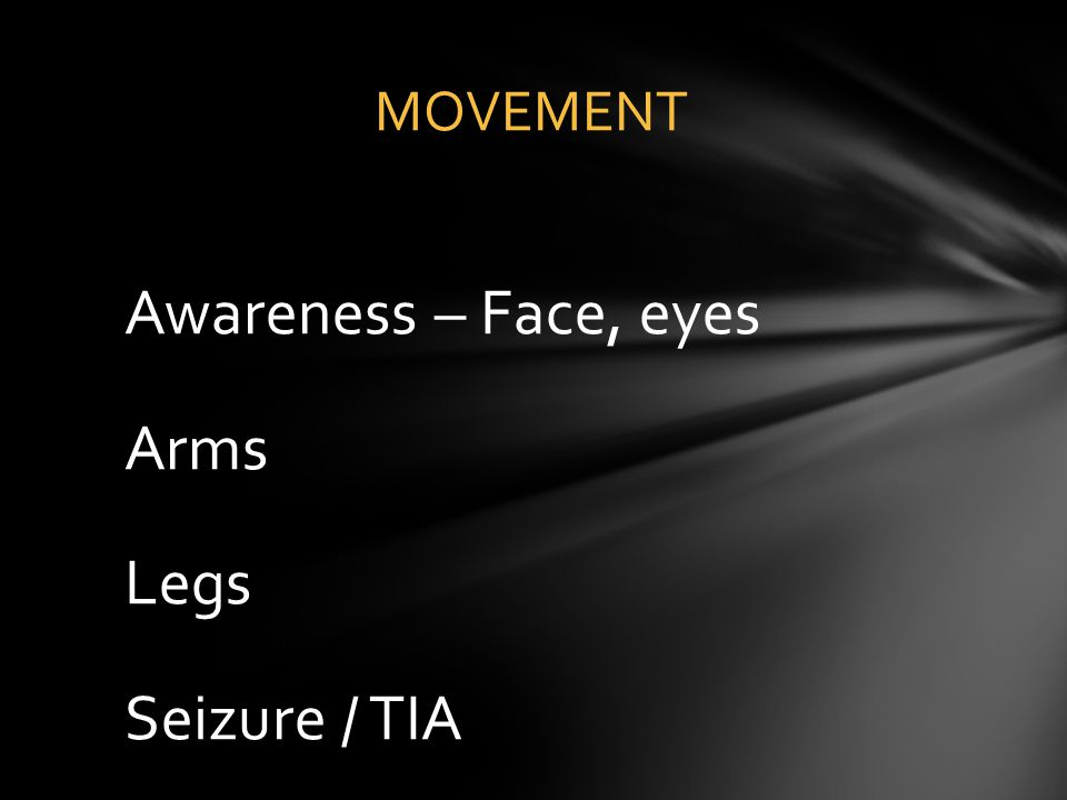Awareness – Face, eyes Arms Legs Seizure / TIA