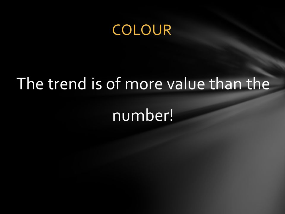The trend is of more value than the number!