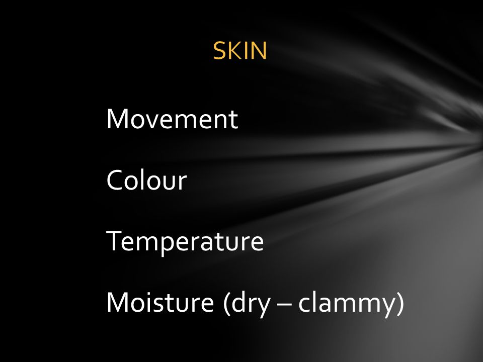 Movement Colour Temperature Moisture (dry – clammy)