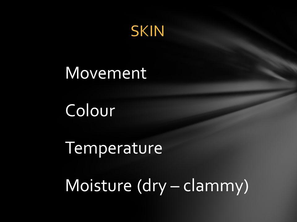 Movement Colour Temperature Moisture (dry – clammy)