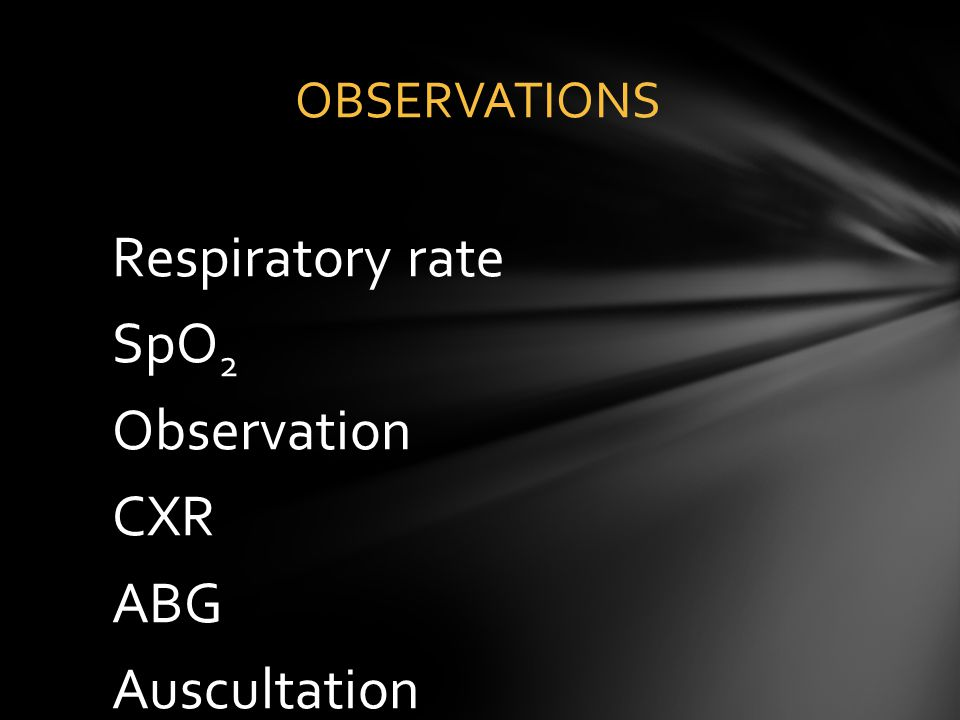 Respiratory rate SpO2 Observation CXR ABG Auscultation