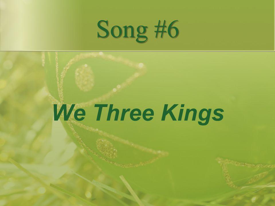 Song #6 We Three Kings