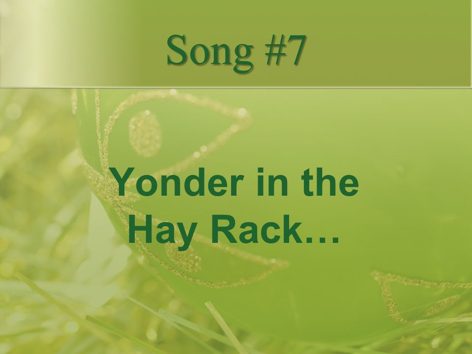 Song #7 Yonder in the Hay Rack…