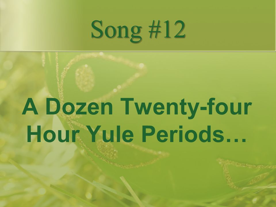 A Dozen Twenty-four Hour Yule Periods…