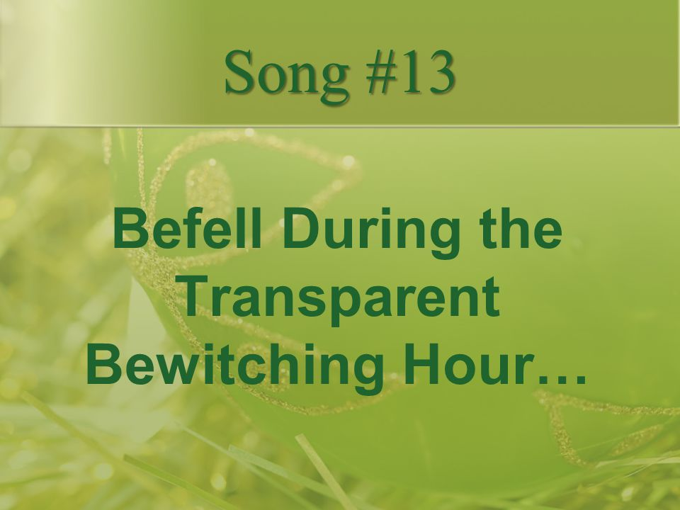 Befell During the Transparent Bewitching Hour…