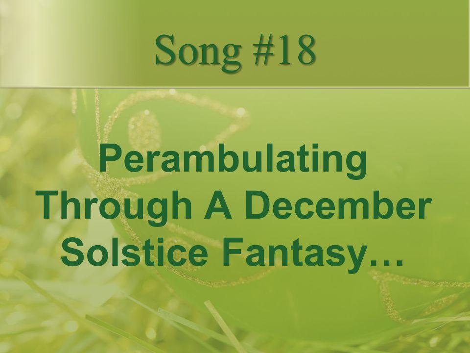 Perambulating Through A December Solstice Fantasy…