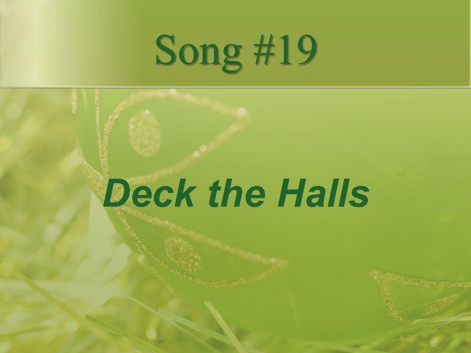 Song #19 Deck the Halls