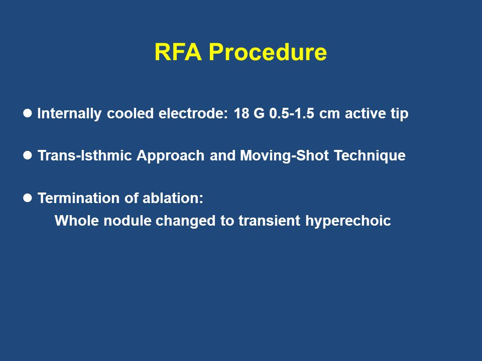 RFA Procedure Internally cooled electrode: 18 G 0.5-1.5 cm active tip
