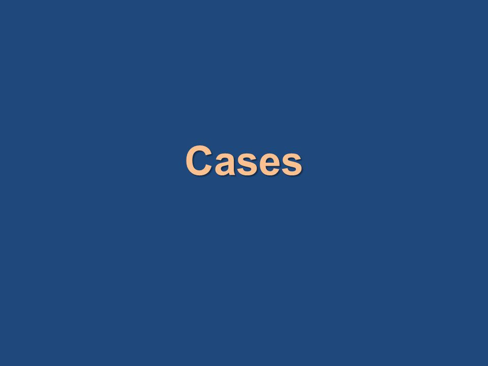 Cases Let me show you two cases.
