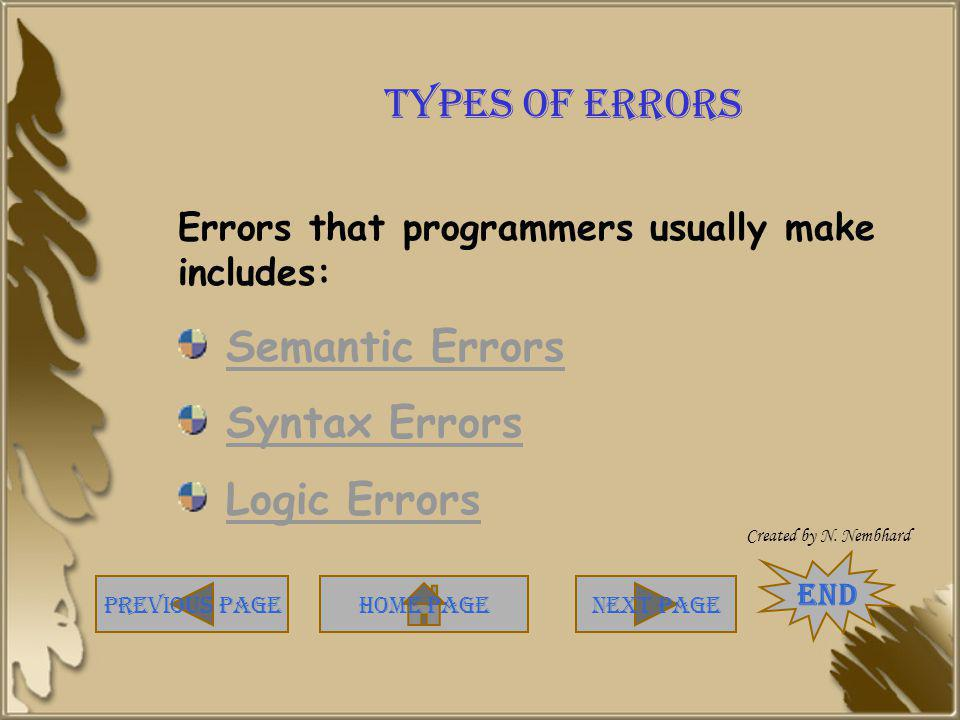 Types of Errors Semantic Errors Syntax Errors Logic Errors