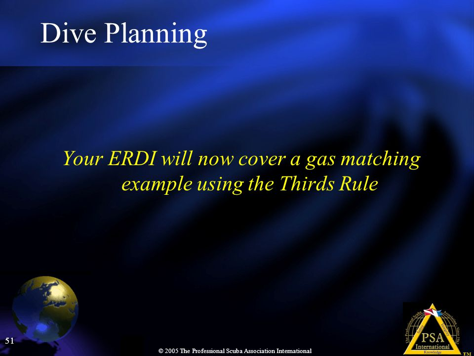 Dive Planning Your ERDI will now cover a gas matching example using the Thirds Rule.