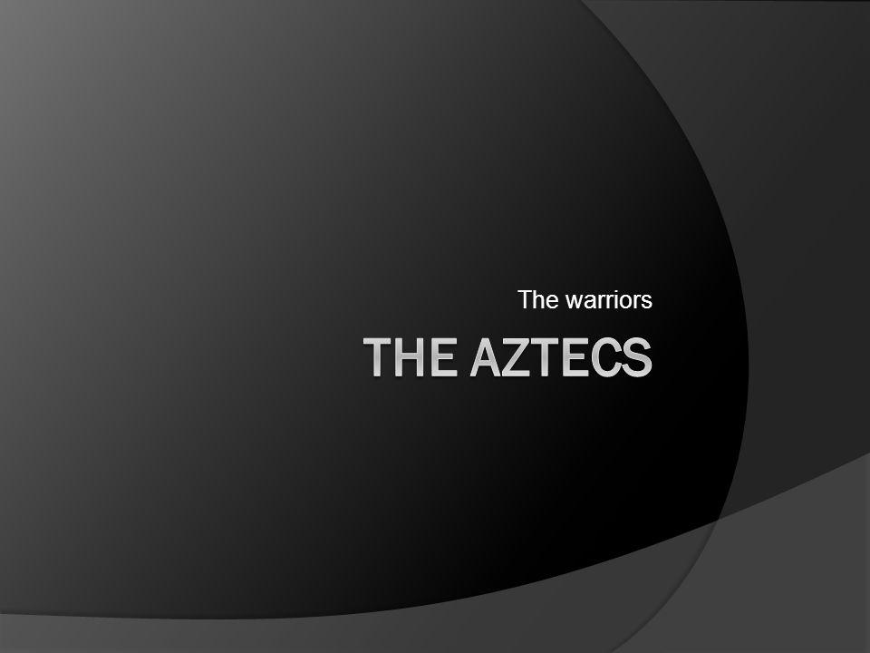 The warriors The Aztecs