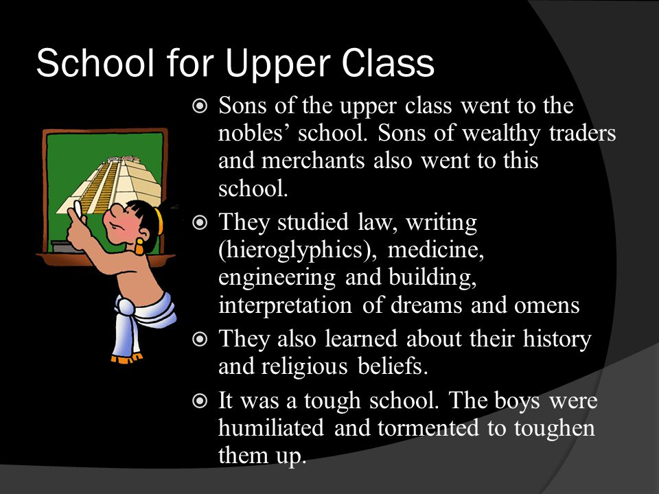 School for Upper Class Sons of the upper class went to the nobles' school. Sons of wealthy traders and merchants also went to this school.