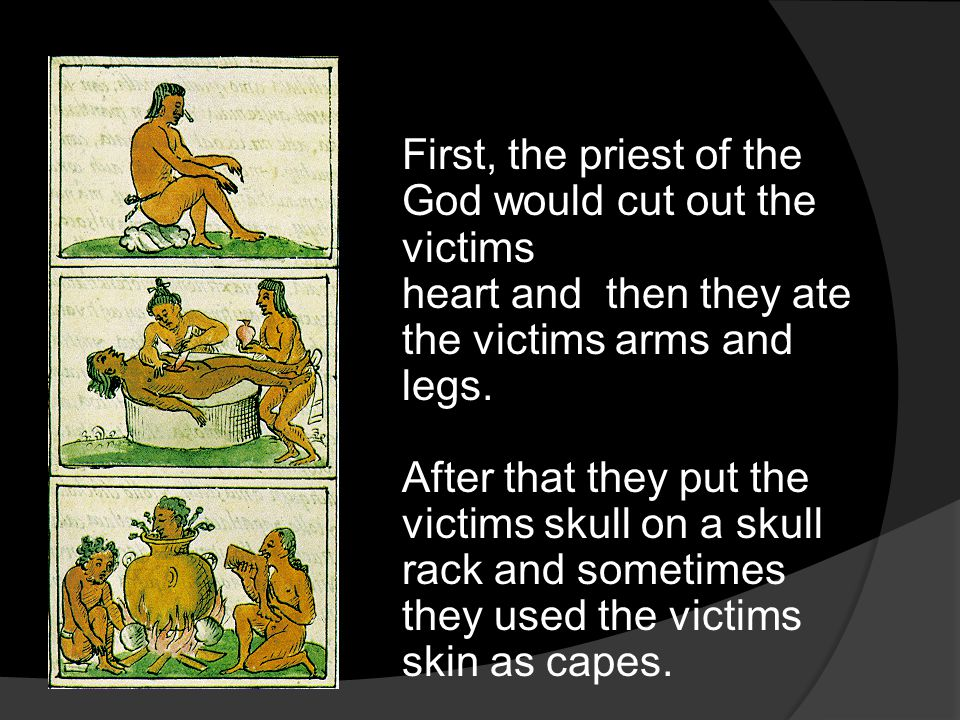 First, the priest of the God would cut out the victims